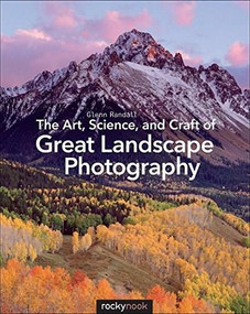 The Art, Science, and Craft of Great Landscape Photography - 9781937538477 by Glenn Randall, 9781937538477