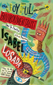 The Joyful Environmentalist (How to Practise without Preaching) by Isabel Losada, 9781786784704