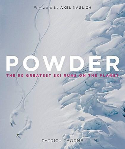 Powder (The Greatest Ski Runs on the Planet) by Patrick Thorne, 9781848663879