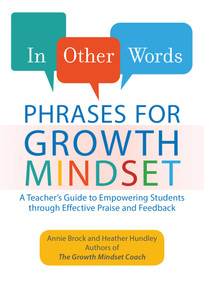 In Other Words: Phrases for Growth Mindset (A Teacher's Guide to Empowering Students through Effective Praise and Feedback) by Annie Brock, Heather Hundley, 9781612437910