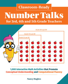 Classroom-Ready Number Talks for Third, Fourth and Fifth Grade Teachers (1000 Interactive Math Activities that Promote Conceptual Understanding and Computational Fluency) by Nancy Hughes, 9781612437279