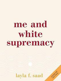 Me and White Supremacy (Combat Racism, Change the World, and Become a Good Ancestor) by Layla F. Saad, Robin J DiAngelo, 9781728209807
