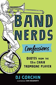 Band Nerds Confessions (Quotes from the 13th Chair Trombone Player) by DJ Corchin, Dan Dougherty, 9781728219851