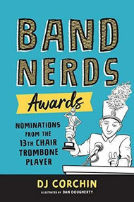 Band Nerds Awards (Nominations from the 13th Chair Trombone Player) by DJ Corchin, Dan Dougherty, 9781728219790