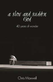 A Slow and Sudden God (40 years of Wonder) by Chris Maxwell, 9781948794206