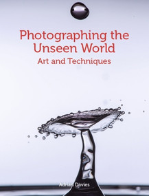 Photographing the Unseen World (Art and Techniques) by Adrian Davies, 9781785007033