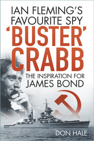 'Buster' Crabb (Ian Fleming's Favourite Spy, The Inspiration for James Bond) by Don Hale, 9780750993784