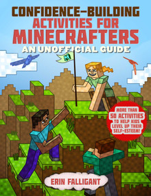 Confidence-Building Activities for Minecrafters (More Than 50 Activities to Help Kids Level Up Their Self-Esteem!) by Sky Pony Press, Erin Falligant, 9781510761902