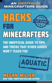 Hacks for Minecrafters: Aquatic (The Unofficial Guide to Tips and Tricks That Other Guides Won't Teach You) by Megan Miller, 9781510761933