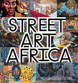 Street Art Africa by Cale Waddacor, 9780500022825