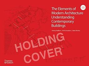The Elements of Modern Architecture (Understanding Contemporary Buildings) - 9780500023624 by Antony Radford, Amit Srivastava, Selen Morkoc, 9780500023624
