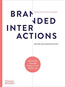 Branded Interactions (Marketing Through Design in the Digital Age) by Marco Spies, Katja Wenger, 9780500023709
