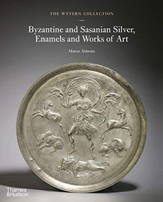 The Wyvern Collection (Byzantine and Sasanian Silver, Enamels and Works of Art) by Marco Aimone, 9780500252499