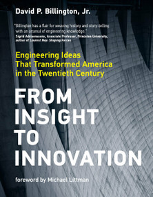 From Insight to Innovation (Engineering Ideas That Transformed America in the Twentieth Century) by David P. Billington, Jr., Michael Littman, 9780262044301