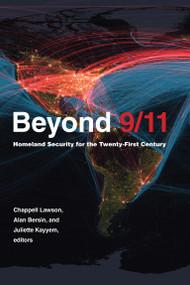Beyond 9/11 (Homeland Security for the Twenty-First Century) by Chappell Lawson, Alan Bersin, Juliette N. Kayyem, 9780262044820