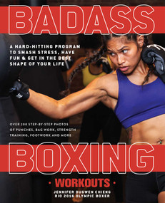 Badass Boxing Workouts (A Hard-Hitting Program to Smash Stress, Have Fun and Get in the Best Shape of Your Life) by Jennifer Chieng, 9781612438757