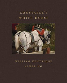 Constable's White Horse by William Kentridge, Aimee Ng, 9781911282709