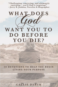 What Does God Want You To Do Before You Die? (30 Devotions To Help You Begin Living Your Purpose) by Callie Daruk, 9781633573024
