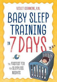Baby Sleep Training in 7 Days (The Fastest Fix for Sleepless Nights) by Violet Giannone, 9781641521079