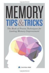 Memory Tips & Tricks (The Book of Proven Techniques for Lasting Memory Improvement) by Calistoga Press, 9781623153779