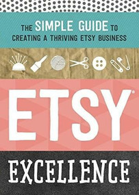 Etsy Excellence (The Simple Guide to Creating a Thriving Etsy Business) by Tycho Press, 9781623155865