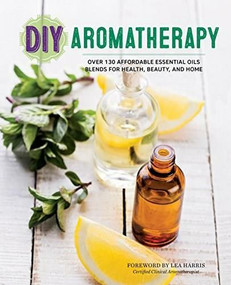 DIY Aromatherapy (Over 130 Affordable Essential Oils Blends for Health, Beauty, and Home) by Rockridge Press, 9781623156442