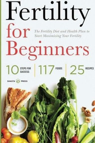 Fertility for Beginners (The Fertility Diet and Health Plan to Start Maximizing Your Fertility) by Shasta Press, 9781623153076
