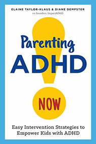 Parenting ADHD Now! (Easy Intervention Strategies to Empower Kids with ADHD) by Elaine Taylor-Klaus, Diane Dempster, 9781623157821