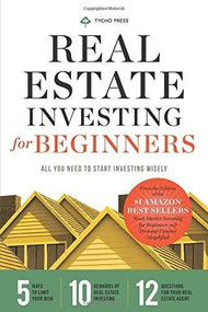 Real Estate Investing for Beginners (Essentials to Start Investing Wisely) by Tycho Press, 9781623153632