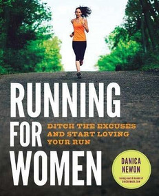 Running for Women (Ditch the Excuses and Start Loving Your Run) by Newon Danica, 9781623156398