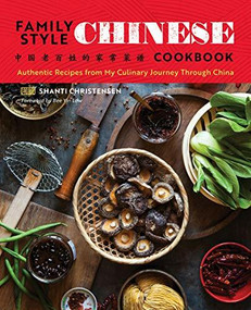 Family Style Chinese Cookbook (Authentic Recipes from My Culinary Journey Through China) by Shanti Christensen, Bee Yinn Low, 9781623157616