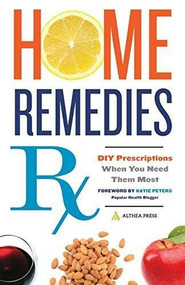 Home Remedies RX (DIY Prescriptions When You Need Them Most) by Althea Press, 9781623154820