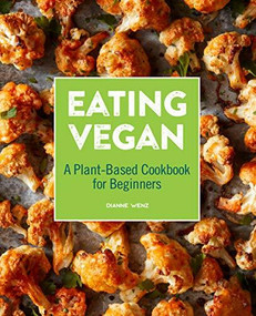 Eating Vegan (A Plant-Based Cookbook for Beginners) by Dianne Wenz, 9781646117543