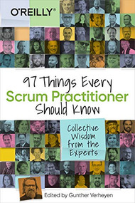 97 Things Every Scrum Practitioner Should Know (Collective Wisdom from the Experts) by Gunther Verheyen, 9781492073840