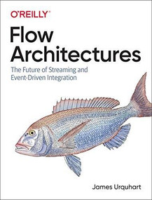 Flow Architectures (The Future of Streaming and Event-Driven Integration) by James Urquhart, 9781492075899