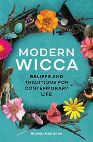 Modern Wicca (Beliefs and Traditions for Contemporary Life) by Rowan Morgana, 9781646116201