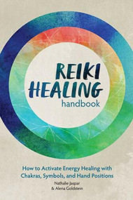 Reiki Healing Handbook (How to Activate Energy Healing with Chakras, Symbols, and Hand Positions) by Nathalie Jaspar, Alena Goldstein, 9781646110681