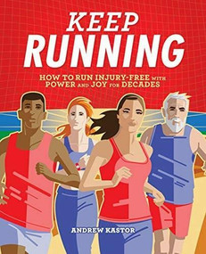 Keep Running (How to Run Injury-free with Power and Joy for Decades) by Andrew Kastor, 9781646114443