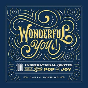 Wonderful You! (100 Inspirational Quotes for a Little Pop of Joy) by Carin Rockind, 9781646116782