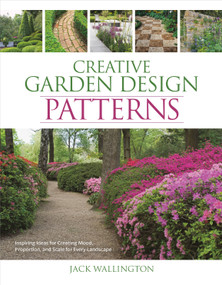 Creative Garden Design: Patterns (Inspiring Ideas for Creating Mood, Proportion, and Scale for Every Landscape) by Jack Wallington, 9781440355110