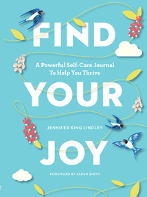Find Your Joy (A Powerful Self-Care Journal to Help You Thrive) by Jennifer King Lindley, Sarah Smith, Prevention, 9781950785063