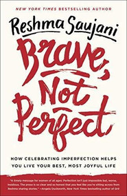 Brave, Not Perfect (How Celebrating Imperfection Helps You Live Your Best, Most Joyful Life) by Reshma Saujani, 9781524762353