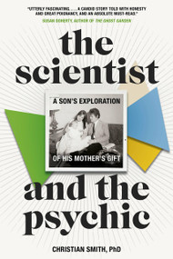 The Scientist and the Psychic (A Son's Exploration of His Mother's Gift) by Christian Smith, 9780735276826