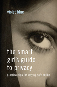 The Smart Girl's Guide to Privacy (Practical Tips for Staying Safe Online) by Violet Blue, 9781593276485