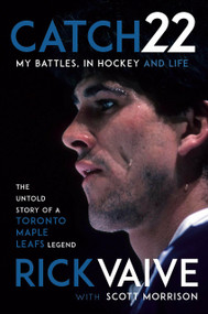 Catch 22 (My Battles, in Hockey and Life) by Rick Vaive, Scott Morrison, 9780735280298