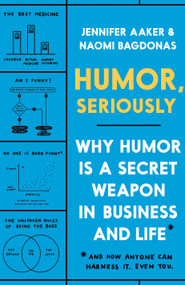 Humor, Seriously (Why Humor Is a Secret Weapon in Business and Life (And how anyone can harness it. Even you.)) by Jennifer Aaker, Naomi Bagdonas, 9780593135280