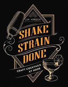 Shake Strain Done (Craft Cocktails at Home) by J. M. Hirsch, 9780316428514