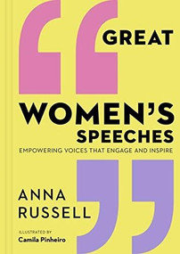 Great Women's Speeches (Empowering Voices that Engage and Inspire) by Anna Russell, Camila Pinheiro, 9780711255852