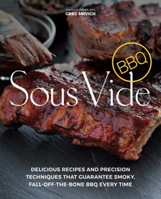 Sous Vide BBQ (Delicious Recipes and Precision Techniques that Guarantee Smoky, Fall-Off-The-Bone BBQ Every Time) by Greg Mrvich, 9781612437811