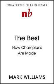 The Best (How Elite Athletes Are Made) by Mark Williams, Tim Wigmore, 9781529304350